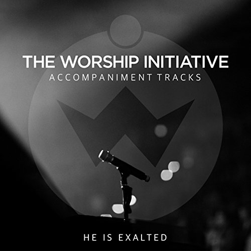 (He Is Exalted (The Worship Initiative Accompaniment))