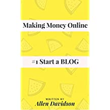 Make Money Online: #1 - Start a BLOG
