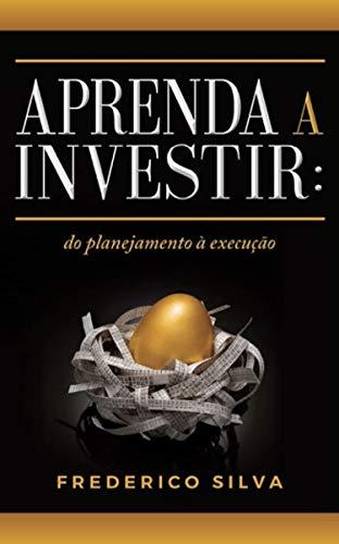 Aprenda a investir: do planejamento à execução