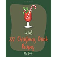 Hello! 222 Christmas Drink Recipes: Best Christmas Drink Cookbook Ever For Beginners [Rum Cocktail Recipe Book, Bourbon Cocktail Recipe Book, Cocktail Mix Recipes, Holiday Cocktail Cookbook] [Book 1]