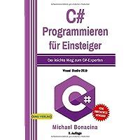 C#: Programmieren für Einsteiger: Der leichte Weg zum C#-Experten! (Einfach Programmieren lernen, Band 5)