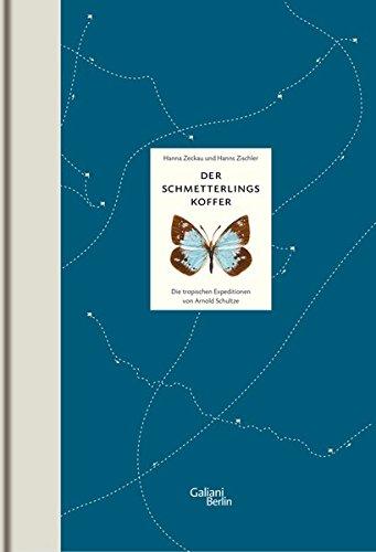 Der Schmetterlingskoffer: Die tropischen Expeditionen von Arnold Schultze Gebundenes Buch – 23. September 2010 Hanns Zischler Hanna Zeckau Galiani 3869710241