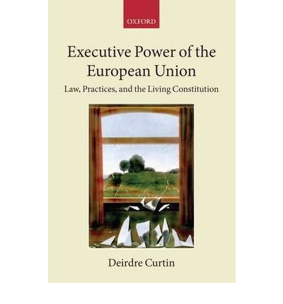 Download [(Executive Power of the European Union: Law, Practices, and the Living Constitution)] [Author: Deirdre Curtin] published on (October, 2009) pdf epub