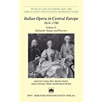 Italian Opera in Central Europe 1614-1780: Volume 2: Italianità: Image and Practice (Musical Life in Europe 1600-1900 Circulation Institutions Representation)