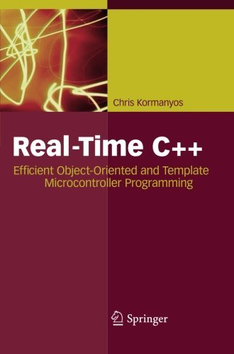 Real-Time C++: Efficient Object-Oriented and Template Microcontroller Programming by Christopher Kormanyos (2015-02-08)