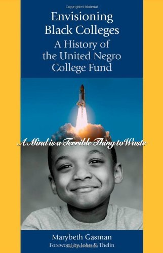 Books : Envisioning Black Colleges: A History of the United Negro College Fund by Marybeth Gasman (2007-06-07)