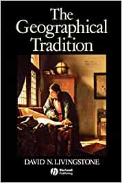 Geographical Tradition: Episodes in the History of a Contested ...