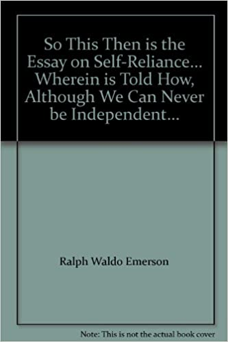 So this then is the essay on self reliance wherein is told how