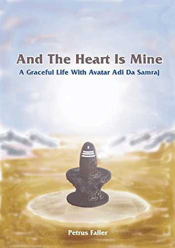 And The Heart Is Mine: A Graceful Life with Avatar Adi Da ()
