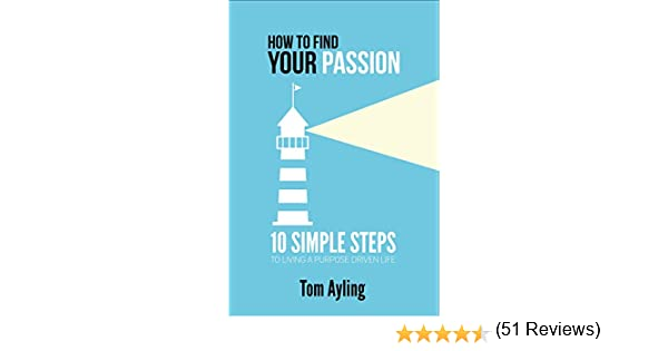 Amazoncom How to Find Your Passion 10 Simple Steps to Living a