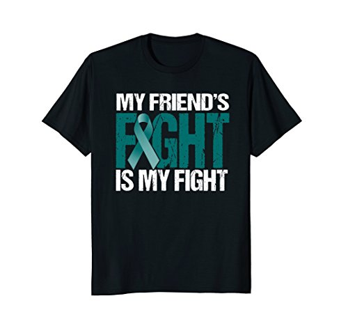 Ovarian Cancer Shirt My Friend's Fight is My Fight ()