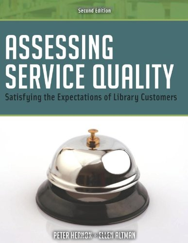 Assessing Service Quality: Satisfying The Expectations Of Library Customers, Second Edition