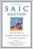 img - for The SAIC Solution: How We Built an $8 Billion Employee-Owned Technology Company book / textbook / text book