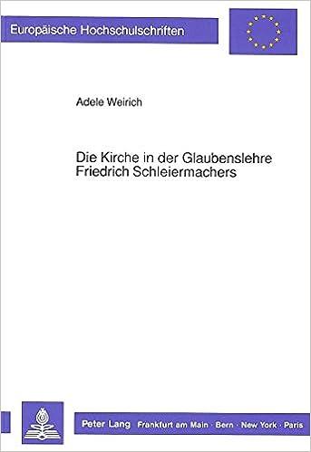 Die Kirche in Der Glaubenslehre Friedrich Schleiermachers (Europaeische Hochschulschriften / European University Studie)