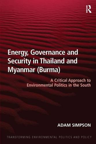 Energy, Governance and Security in Thailand and Myanmar (Burma): A Critical Approach to Environmental Politics in the South (Transforming Environmental Politics and Policy)