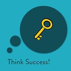 Think Success! Affirmationen für Erfolg und Beruf