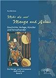 Mehr als 'nur' Manga und Anime: Geschichte, Verlage, Künstler und Fernsehsender. Die Manga- und Animeszene stellt sich vor - Band II