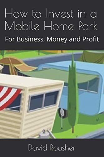 How to Invest in a Mobile Home Park: For Business, Money and Profit