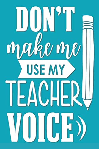 Don't Make Me Use My Teacher Voice: 2019-2020 Journal and Notebook for Organizing, Lesson Planning, and Creating an Under-Control Classroom (Creating A Lesson Plan For Elementary School)