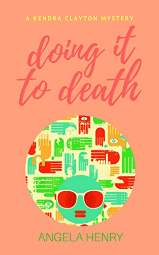 Doing It To Death: A Kendra Clayton Mystery (Kendra Clayton Series Book 6) by [Henry, Angela]