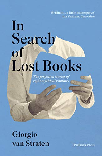 - In Search of Lost Books: The Forgotten Stories of Eight Mythical Volumes