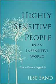 Highly Sensitive People in an Insensitive World: How to
