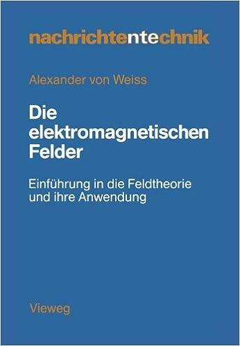 Book Die elektromagnetischen Felder: Einführung In Die Feldtheorie Und Ihre Anwendung (Nachrichtentechnik) (German Edition)