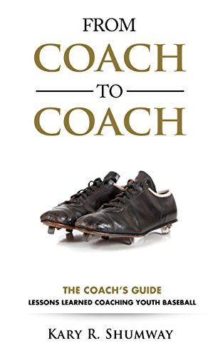 The Coach's Guide: Lessons Learned Coaching Youth Baseball (From Coach to Coach Book 1)