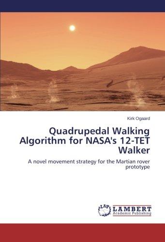 Download Quadrupedal Walking Algorithm for NASA's 12-TET Walker: A novel movement strategy for the Martian rover prototype ebook