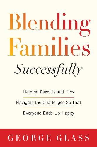 blending-families-successfully-helping-parents-and-kids-navigate-the-challenges-so-that-everyone-end