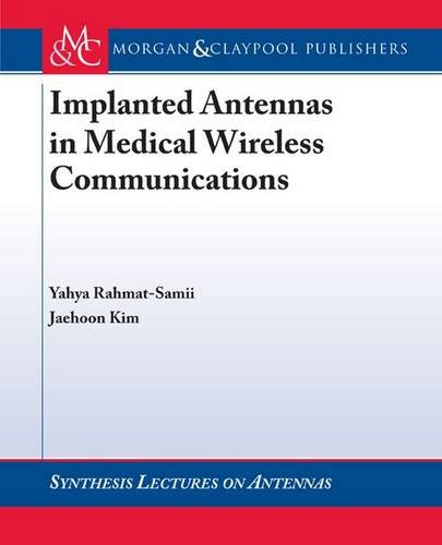 Implanted Antennas in Medical Wireless Communications (Synthesis Lectures on Antennas and Propagation)