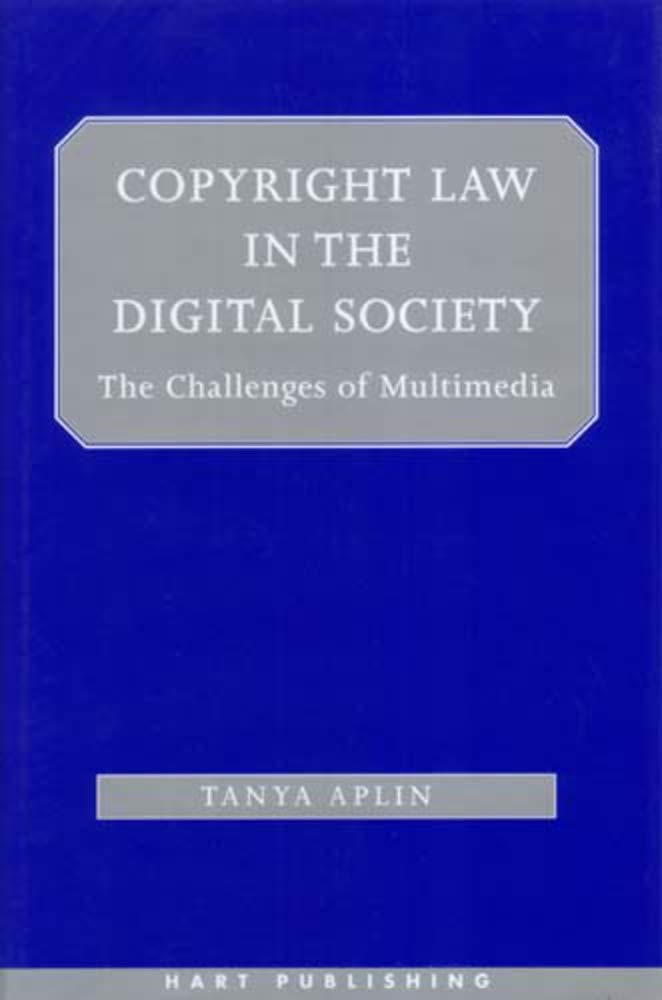 Copyright Law in the Digital Society: The Challenges of Multimedia by Hart Publishing