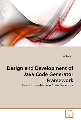 Design and Development of Java Code Generator Framework: Easily Extensible Java Code Generator (Java Code Generator)