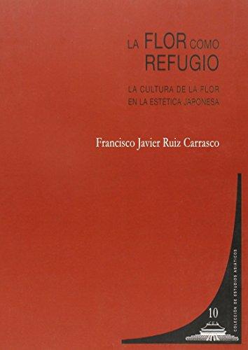 Descargar Libro Flor Como Refugio,la Francisco Javier Ruiz Carrasco