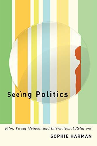 Seeing Politics: Film, Visual Method, and International Relations (Film International Politics And)