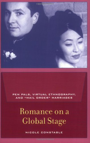 "Romance on a Global Stage: Pen Pals, Virtual Ethnography, and ""Mail Order"" Marriages"