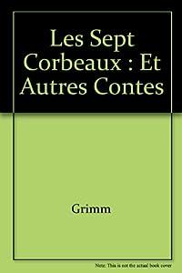 """Afficher """"Les Sept corbeaux et autres contes"""""""