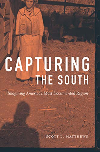 (Capturing the South: Imagining America's Most Documented Region (Documentary Arts and Culture, Published in association with the Center for Documentary Studies at Duke University))