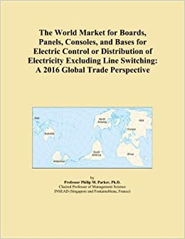 The World Market for Boards, Panels, Consoles, and Bases for Electric Control or Distribution of Electricity Excluding Line Switching: A 2016 Global Trade Perspective