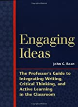 Engaging Ideas: The Professor's Guide to Integrating Writing, Critical Thinking, and Active Learning in the Classroom (Jossey-Bass Higher and Adult Education)