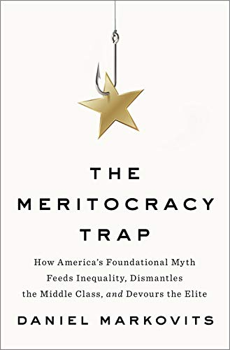 The Meritocracy Trap: How America's Foundational Myth Feeds Inequality, Dismantles the Middle Class, and Devours the Elite (The Myth Of The Liberal Media)