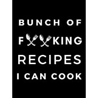 Bunch of Forking Recipes I Can Cook: Blank Recipe Book; Blank Cookbook; Personalized Recipe Book; Cute Recipe Book; Empty Recipe Book; Customized Recipe Book; Small Blank Cookbook; Blank Recipe Cookbook; Swear Cookbook Gift