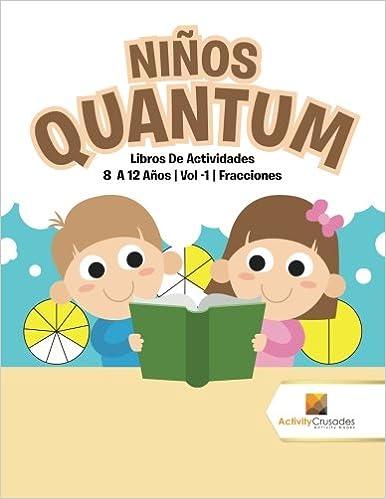 Niños Quantum : Libros De Actividades 8 A 12 Años | Vol -1 | Fracciones (Spanish Edition) (Spanish)