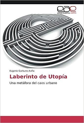 Laberinto de Utopía: Una metáfora del caos urbano (Spanish Edition): Eugenio Garbuno Aviña: 9783659078859: Amazon.com: Books