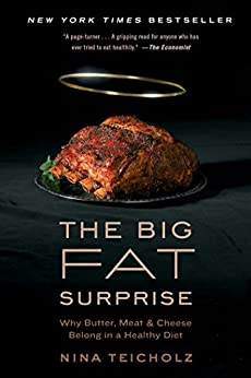 The Big Fat Surprise: Why Butter, Meat and Cheese Belong in a Healthy Diet by [Teicholz, Nina]