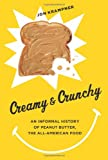 Creamy and Crunchy : An Informal History of Peanut Butter, the All-American Food, Krampner, Jon, 0231162324