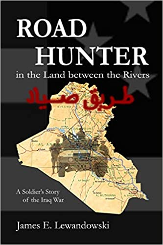 Road Hunter in the Land between the Rivers: A Soldiers Story of the Iraq War