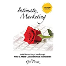 Intimate Marketing: Social Networking is not enough:How to make customers love you forever!