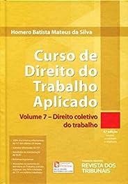 Curso de Direito do Trabalho Aplicado. Direito Coletivo do Trabalho - Volume 7