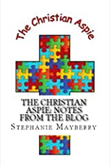 The Christian Aspie: Notes from the Blog Kindle Edition